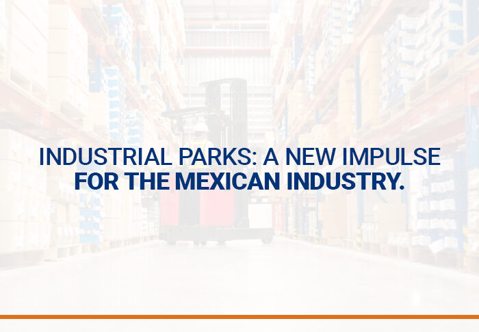 Industrial parks: A new impulse for the Mexican industry