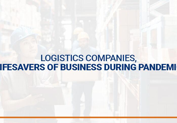 Logistics companies, lifesavers of business during pandemic.