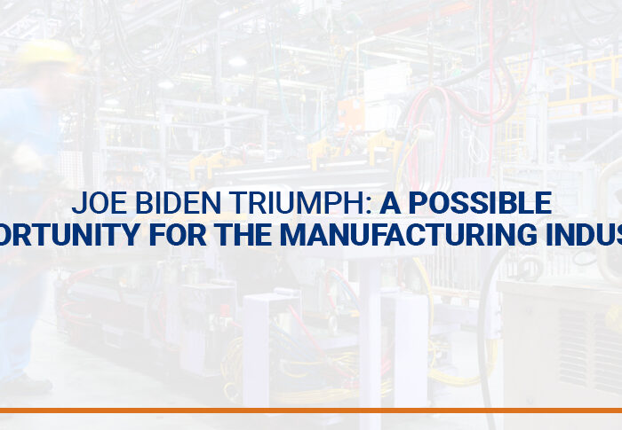 Joe Biden Triumph: A Possible Opportunity for the Manufacturing Industry.