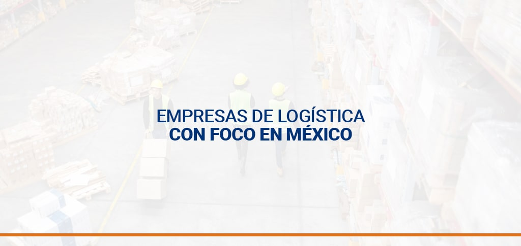 Empresas de logística con foco en México