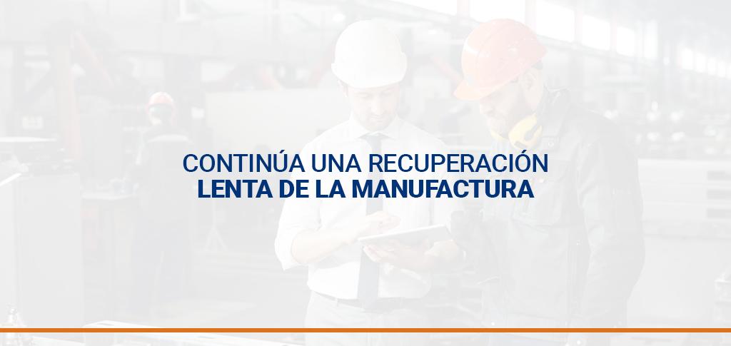 Continúa una recuperación lenta de la manufactura
