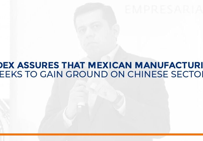 INDEX assures that Mexican manufacturing seeks to gain ground from the Chinese sector