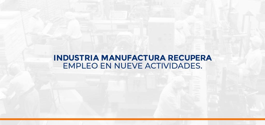Industria manufactura recupera empleo en nueve actividades.