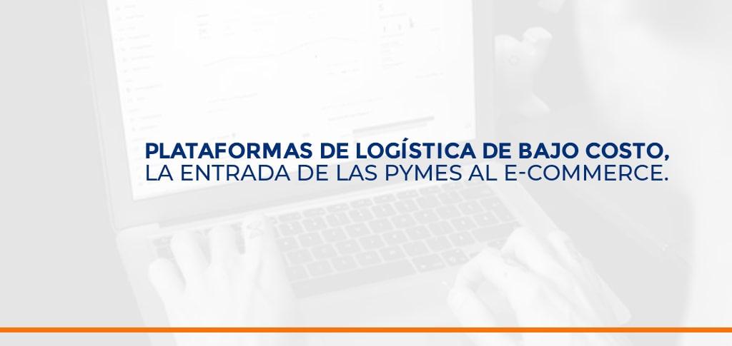 Plataformas de logística de bajo costo, la entrada de las pymes al e-commerce.