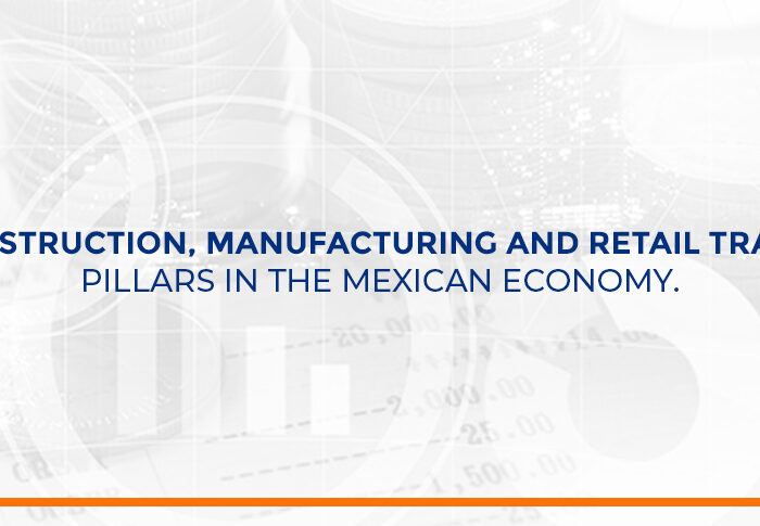 Construction, manufacturing and retail trade, pillars in the Mexican economy