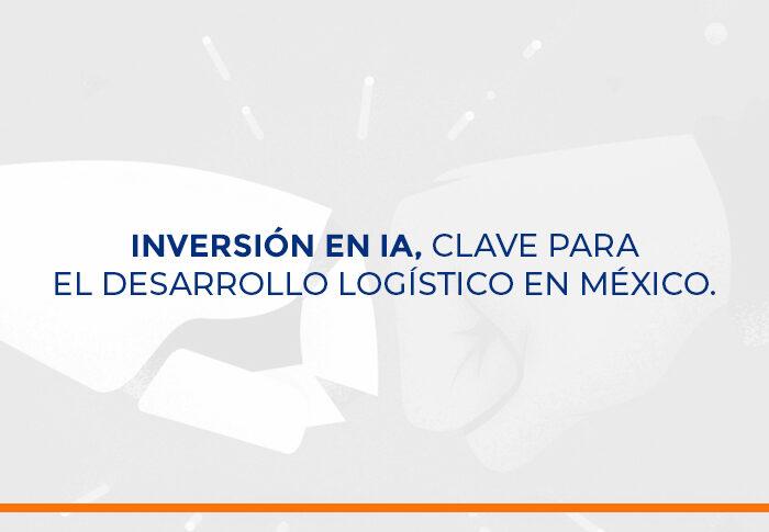 Inversión en IA, clave para el desarrollo logístico en México.