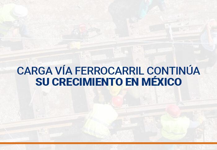 Carga vía ferrocarril continúa su crecimiento en México