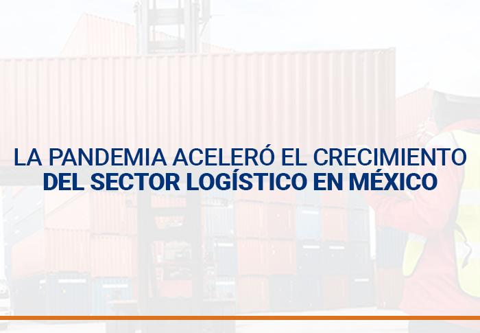 La pandemia aceleró el crecimiento del sector logístico en México
