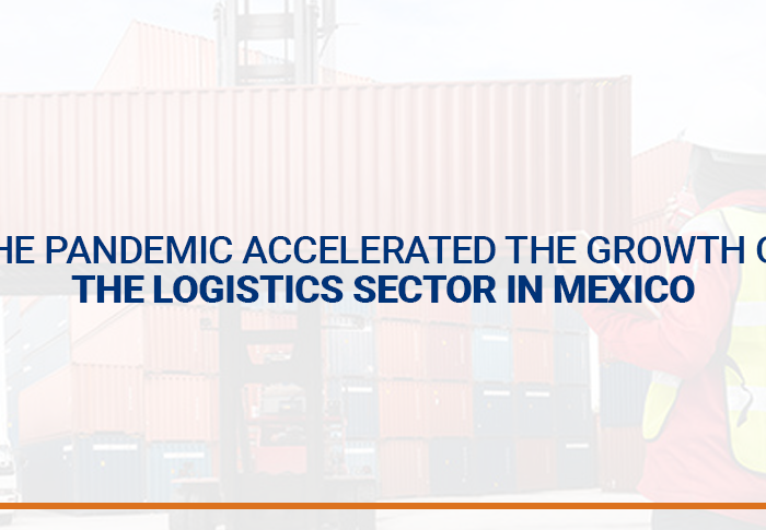 The pandemic accelerated the growth of the logistics sector in Mexico